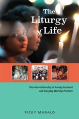 The Liturgy of Life: Interpreting the Interrelationship between Sunday Eucharist and Practices of Everyday Worship