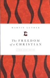 The Freedom of a Christian: The Luther Study Edition