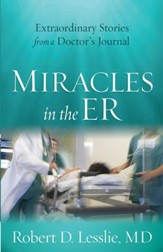 Miracles in the ER: Extraordinary Stories from a Doctor's Journal - eBook