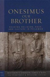 Onesimus Our Brother: Reading, Religion, Race, and Slavery in Philemon