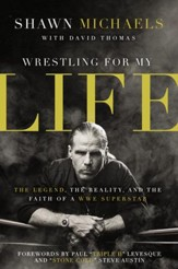 Wrestling for My Life: The Legend, the Reality, and the Faith of a WWE Superstar - eBook