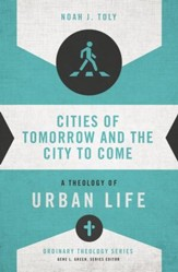 Cities of Tomorrow and the City to Come: A Theology of Urban Life - eBook