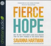 Fierce Hope: Why the Only Truth Worth Living for is Greater Than the Empty Promises of Our Chaotic World - unabridged audio book on CD