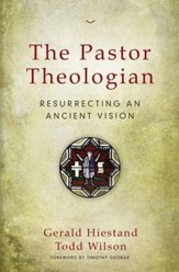 The Pastor-Theologian: Resurrecting an Ancient Vision - eBook