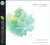 A Million Little Ways: Uncover the Art You Were Made to Live - unabridged audio book on CD