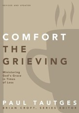 Comfort the Grieving: Ministering God's Grace in Times of Loss - eBook