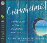 Overwhelmed: How to Quiet the Chaos and Restore Your Sanity - unabridged audio book on CD