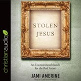 Stolen Jesus: An Unconventional Search for the Real Savior - unabridged audio book on CD