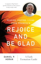 Reading, Praying, Living Pope Francis's Rejoice and Be Glad: A Faith Formation Guide