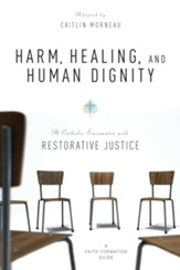 Harm, Healing, and Human Dignity: A Catholic Encounter with Restorative Justice