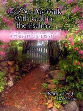 A 30-day Walk With God in the Psalms: A Companion  Devotional to a Place of Quiet Rest