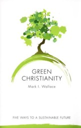 Green Christianity: Five Ways to a Sustainable Future