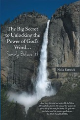 The Big Secret to Unlocking the Power of Gods WordSimply Believe It! - eBook