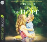 Through the Eyes of Hope: Love More, Worry Less, and See God in the Midst of Your Adversity - unabridged audio book on CD