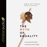 The Myth of Equality: Uncovering the Roots of Injustice and Privilege - unabridged audio book on CD