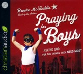 Praying for Boys: Asking God for the Things They Need Most - unabridged audio book on CD