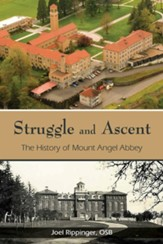 Struggle and Ascent: The History of Mount Angel Abbey