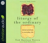 Liturgy of the Ordinary: Sacred Practices in Everyday Life - unabridged audio book on CD