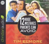 12 Huge Mistakes Parents Can Avoid: Leading Your Kids to Succeed in Life - unabridged audio book on CD