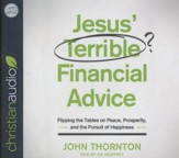 Jesus' Terrible Financial Advice: Flipping the Tables on Peace, Prosperity, and the Pursuit of Happiness - unabridged audio book on CD