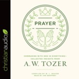 Prayer: Communing with God in Everything-Collected Insights from A. W. Tozer - unabridged audio book on CD