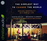 The Simplest Way to Change the World: Biblical Hospitality as a Way of Life - unabridged audio book on CD