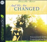 And We Are Changed: Encounters with a Transforming God - unabridged audio book on CD