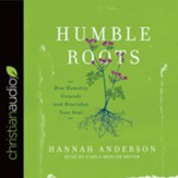 Humble Roots: How Humility Grounds and Nourishes Your Soul - unabridged audio book on CD