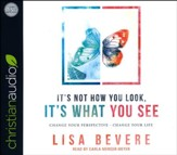 It's Not How You Look, It's What You See: Change Your Perspective-Change Your Life - unabridged audio book on CD
