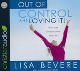 Out of Control and Loving It: Giving God Complete Control of Your Life - unabridged audio book on CD