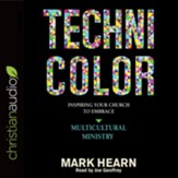 Technicolor: Inspiring Your Church to Embrace Multicultural Ministry - unabridged audio book on CD