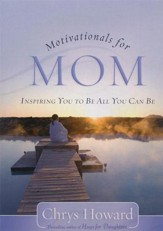 Motivationals for Mom: Inspiring You to Be All You Can Be