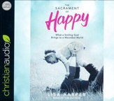 The Sacrament of Happy: Surprised by the Secret of Genuine Joy - unabridged audio book on CD