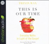 This Is Our Time: Everyday Myths in Light of the Gospel - unabridged audio book on CD