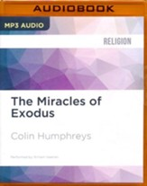 The Miracles of Exodus: A Scientist's Discovery of the Extraordinary Natural Causes of the Biblical Stories - unabridged audio book on MP3-CD