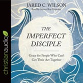 The Imperfect Disciple: Grace for People Who Can't Get Their Act Together - unabridged audio book on CD