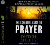 The Essential Guide to Prayer: How to Pray with Power and Effectiveness - unabridged audio book on CD