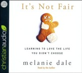 It's Not Fair: Learning to Love the Life You Didn't Choose - unabridged audio book on CD