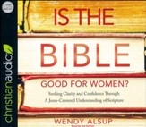 Is The Bible Good for Women: Seeking Clarity and Confidence Through a Jesus-Centered Understanding of Scripture - unabridged audio book on CD