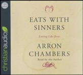 Eats With Sinners: Loving Like Jesus - unabridged audio book on CD