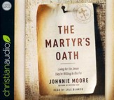 The Martyr's Oath: Living for the Jesus They're Willing to Die For - unabridged audio book on CD