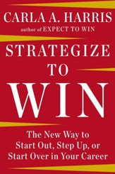Strategize to Win: The New Way to Start Out, Step Up, or Start Over in Your Career - eBook