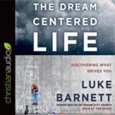 The Dream Centered Life: Discovering What Drives You - unabridged audio book on CD