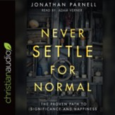 Never Settle for Normal: The Proven Path to Significance and Happiness - unabridged audio book on CD