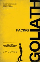 Facing Goliath: How a Man Overcomes His Giants to Follow Christ - eBook