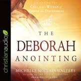 The Deborah Anointing: Embracing the Call to be a Woman of Wisdom and Discernment - unabridged audio book on CD