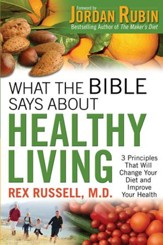 What the Bible Says About Healthy Living: 3 Principles that Will Change Your Diet and Improve Your Health - eBook