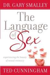 Language of Sex, The: Experiencing the Beauty of Sexual Intimacy in Marriage - eBook