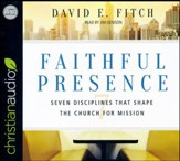 Faithful Presence: Seven Disciplines That Shape the Church for Mission - unabridged audio book on CD