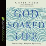 God-Soaked Life: Discovering a Kingdom Spirituality - unabridged audio book on CD